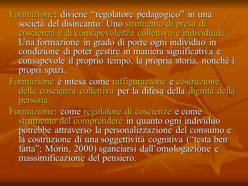 Formazione: diviene regolatore pedagogico in una società del disincanto. Uno strumento di presa di coscienza e di consapevolezza collettiva e individu