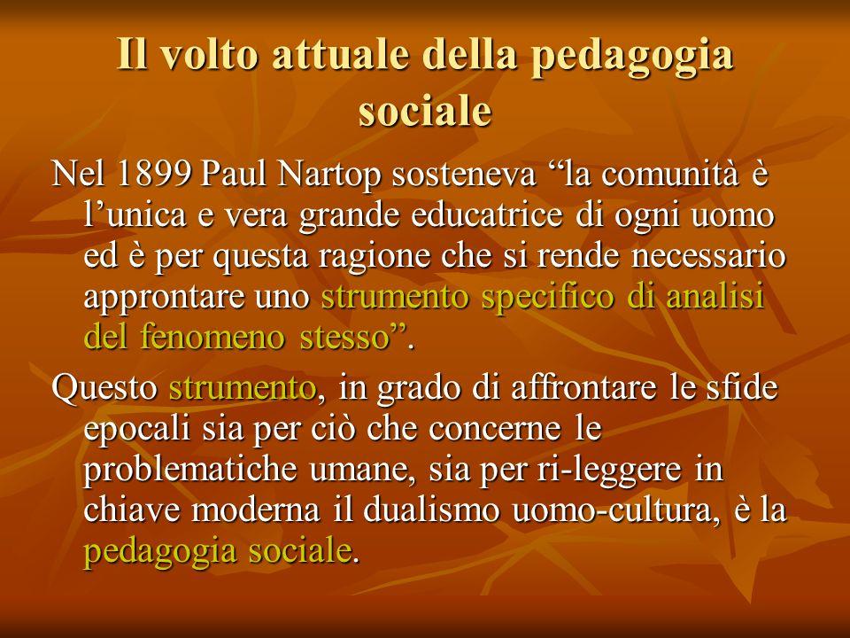 Il volto attuale della pedagogia sociale Nel 1899 Paul Nartop sosteneva la comunità è lunica e vera grande educatrice di ogni uomo ed è per questa rag