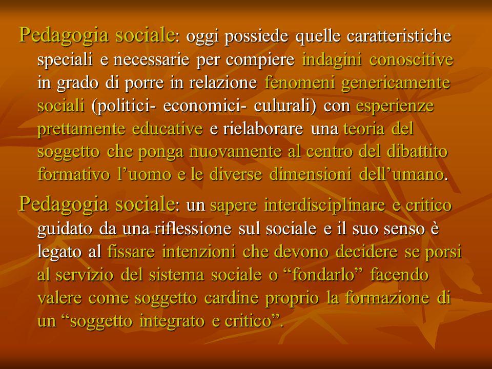 Pedagogia sociale : oggi possiede quelle caratteristiche speciali e necessarie per compiere indagini conoscitive in grado di porre in relazione fenome