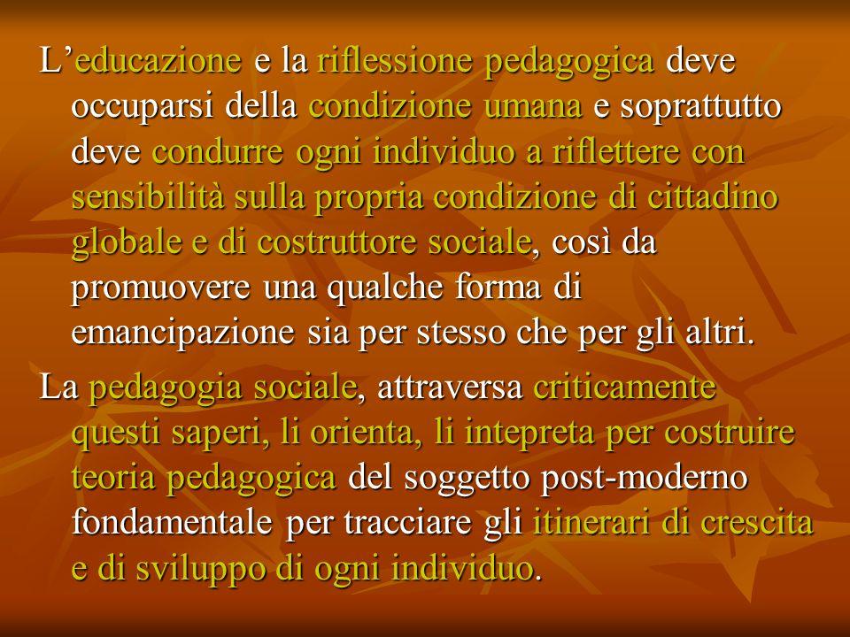 Leducazione e la riflessione pedagogica deve occuparsi della condizione umana e soprattutto deve condurre ogni individuo a riflettere con sensibilità