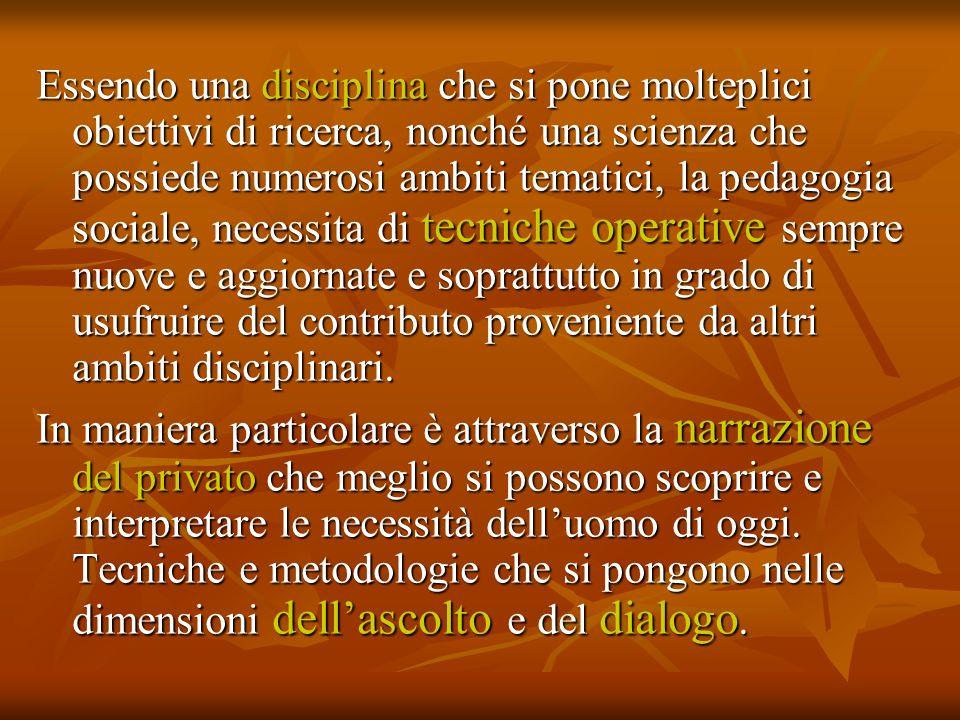 Essendo una disciplina che si pone molteplici obiettivi di ricerca, nonché una scienza che possiede numerosi ambiti tematici, la pedagogia sociale, ne