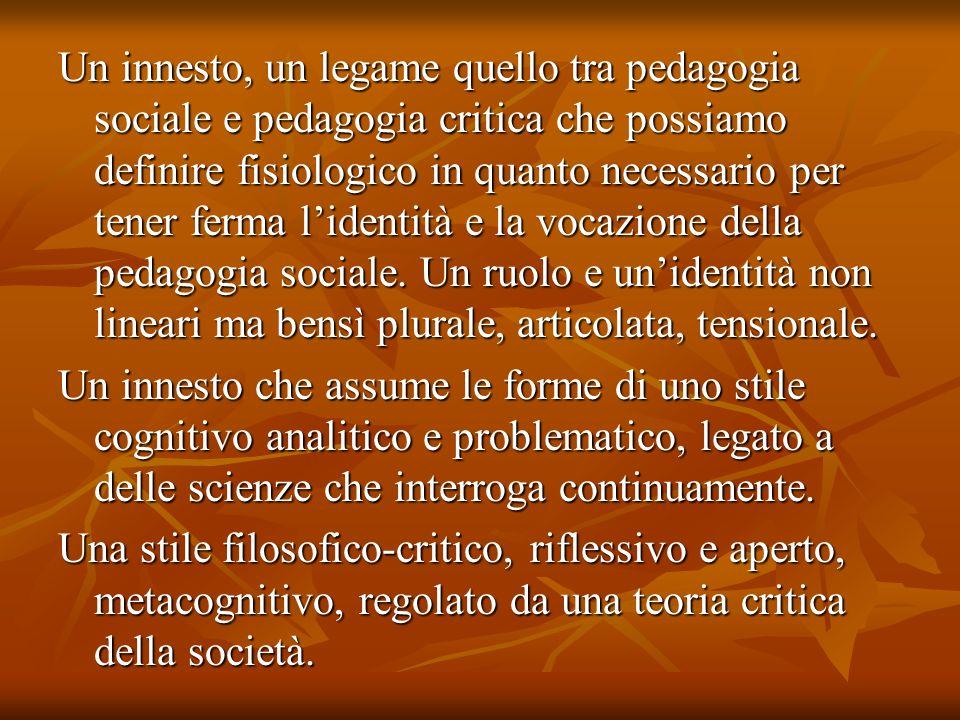Un innesto, un legame quello tra pedagogia sociale e pedagogia critica che possiamo definire fisiologico in quanto necessario per tener ferma lidentit