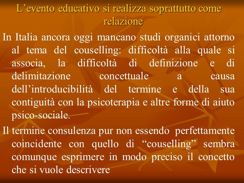 Levento educativo si realizza soprattutto come relazione In Italia ancora oggi mancano studi organici attorno al tema del couselling: difficoltà alla