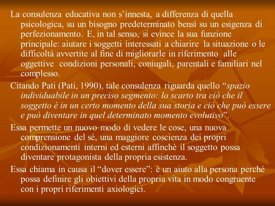 La consulenza educativa non sinnesta, a differenza di quella psicologica, su un bisogno predeterminato bensì su un esigenza di perfezionamento. E, in