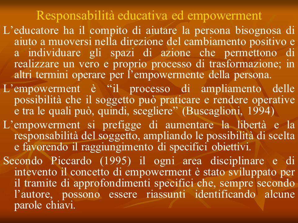 Responsabilità educativa ed empowerment Leducatore ha il compito di aiutare la persona bisognosa di aiuto a muoversi nella direzione del cambiamento p