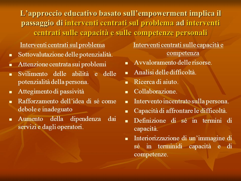 Lapproccio educativo basato sullempowerment implica il passaggio di interventi centrati sul problema ad interventi centrati sulle capacità e sulle com