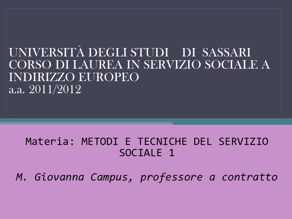 UNIVERSITÀ DEGLI STUDI DI SASSARI CORSO DI LAUREA IN SERVIZIO SOCIALE A INDIRIZZO EUROPEO a.a. 2011/2012 Materia: METODI E TECNICHE DEL SERVIZIO SOCIA