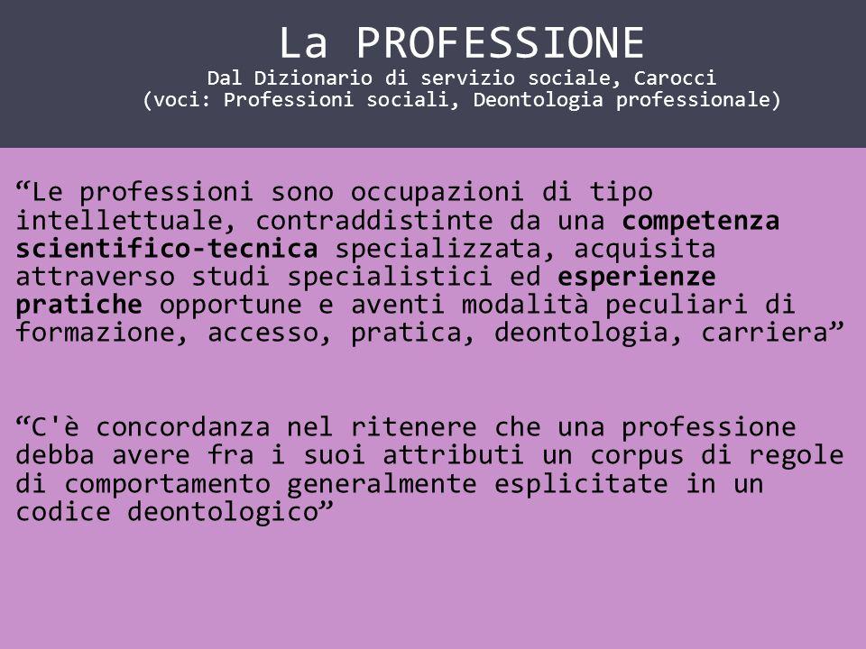 IL SERVIZIO SOCIALE COME … Le professioni sono occupazioni di tipo intellettuale, contraddistinte da una competenza scientifico-tecnica specializzata,