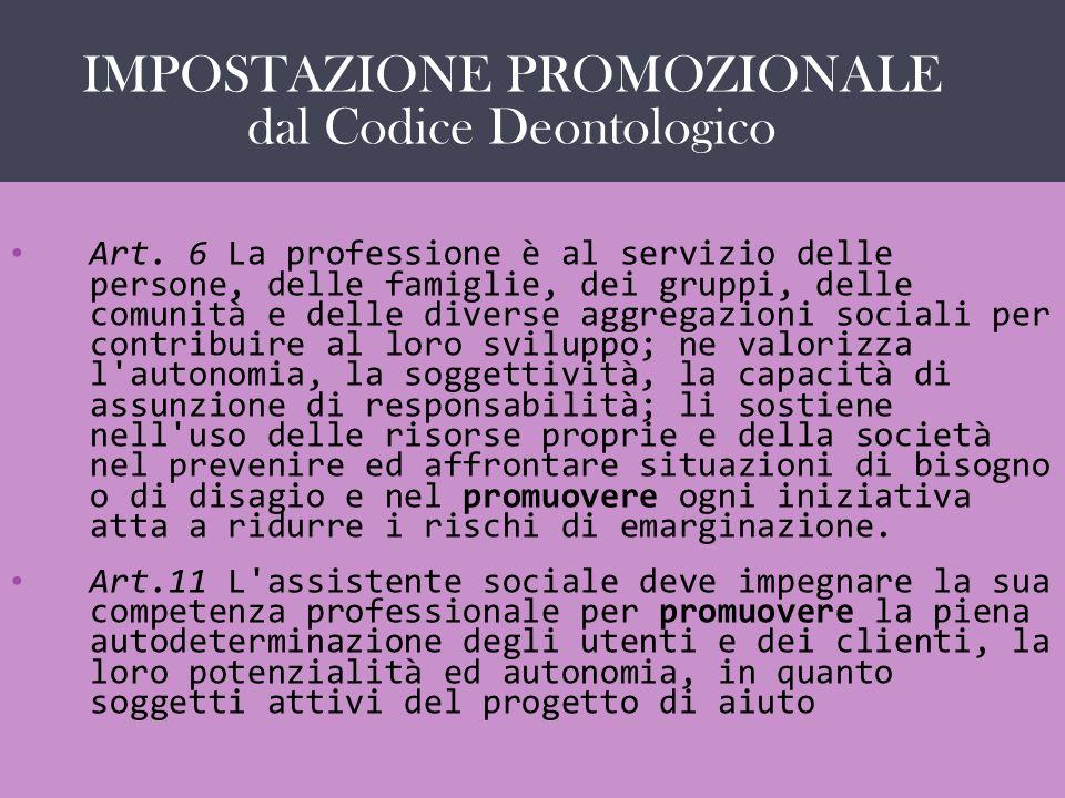IL SERVIZIO SOCIALE COME … Art. 6 La professione è al servizio delle persone, delle famiglie, dei gruppi, delle comunità e delle diverse aggregazioni