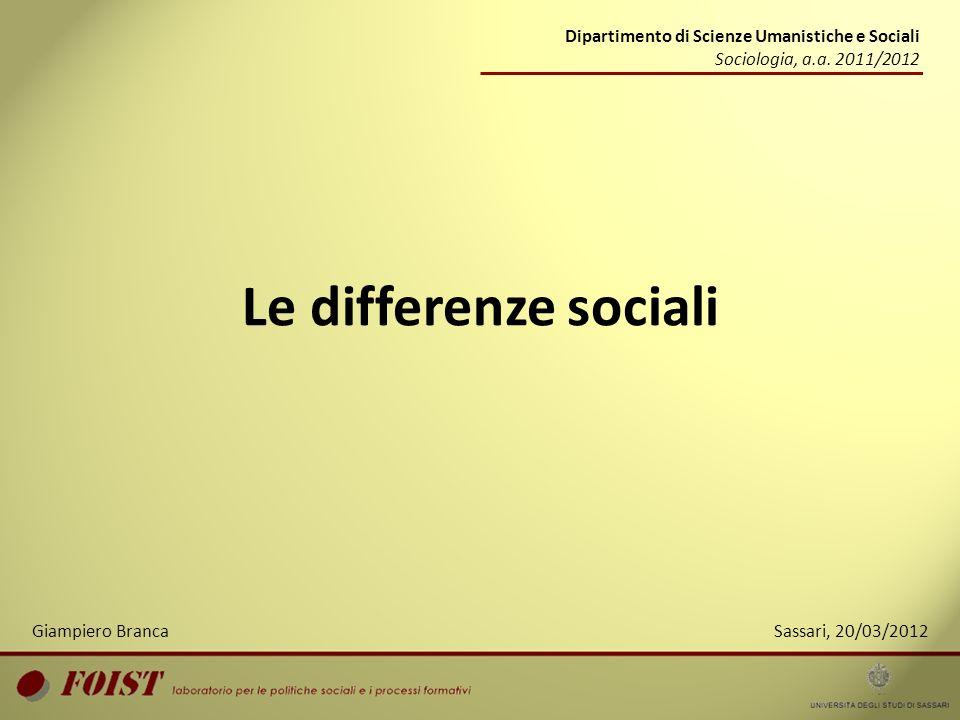 Le differenze sociali Sassari, 20/03/2012 Dipartimento di Scienze Umanistiche e Sociali Sociologia, a.a. 2011/2012 Giampiero Branca
