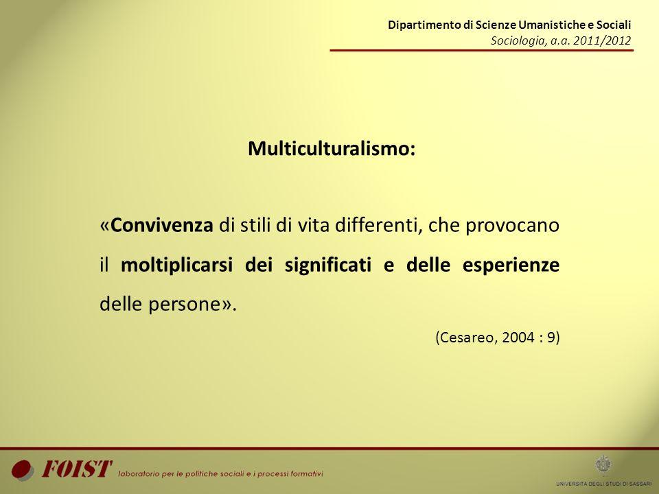 Dipartimento di Scienze Umanistiche e Sociali Sociologia, a.a. 2011/2012 Multiculturalismo: «Convivenza di stili di vita differenti, che provocano il