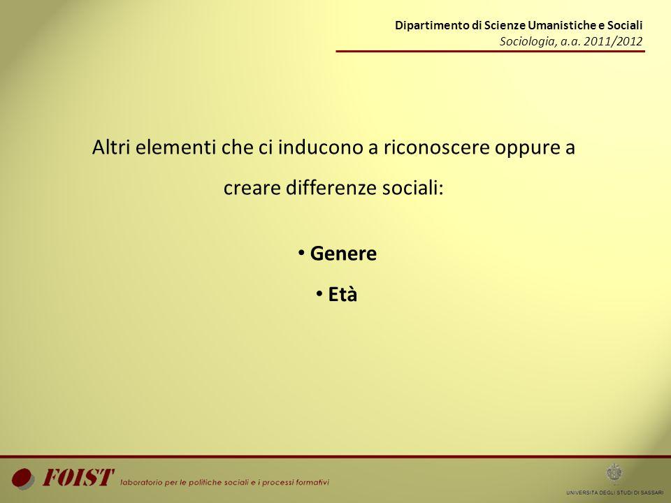Dipartimento di Scienze Umanistiche e Sociali Sociologia, a.a. 2011/2012 Altri elementi che ci inducono a riconoscere oppure a creare differenze socia