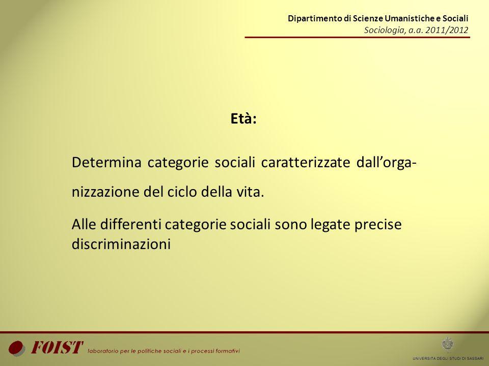 Dipartimento di Scienze Umanistiche e Sociali Sociologia, a.a. 2011/2012 Età: Determina categorie sociali caratterizzate dallorga- nizzazione del cicl