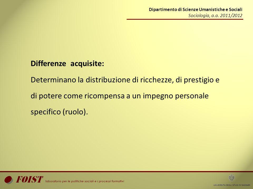 Dipartimento di Scienze Umanistiche e Sociali Sociologia, a.a. 2011/2012 Differenze acquisite: Determinano la distribuzione di ricchezze, di prestigio