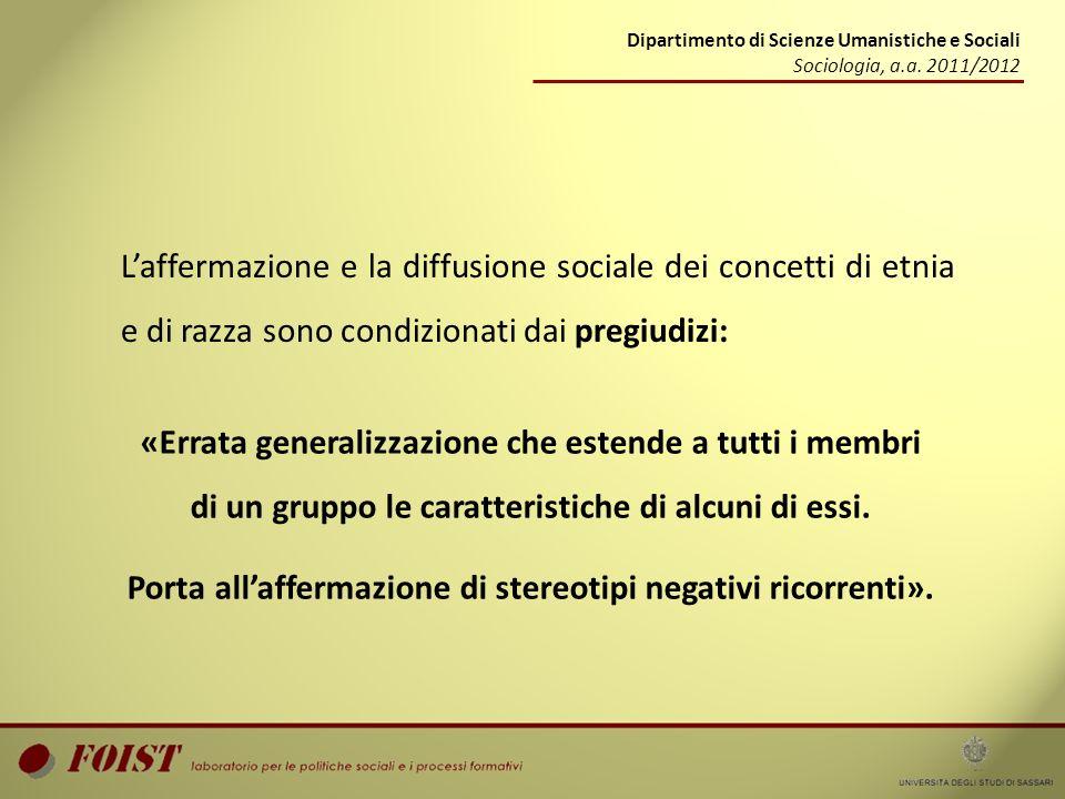 Dipartimento di Scienze Umanistiche e Sociali Sociologia, a.a. 2011/2012 Laffermazione e la diffusione sociale dei concetti di etnia e di razza sono c
