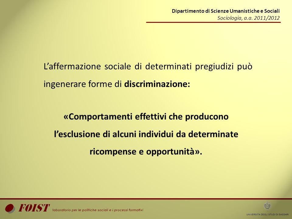 Dipartimento di Scienze Umanistiche e Sociali Sociologia, a.a. 2011/2012 Laffermazione sociale di determinati pregiudizi può ingenerare forme di discr