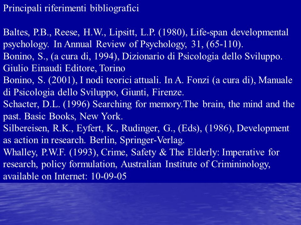 Principali riferimenti bibliografici Baltes, P.B., Reese, H.W., Lipsitt, L.P.