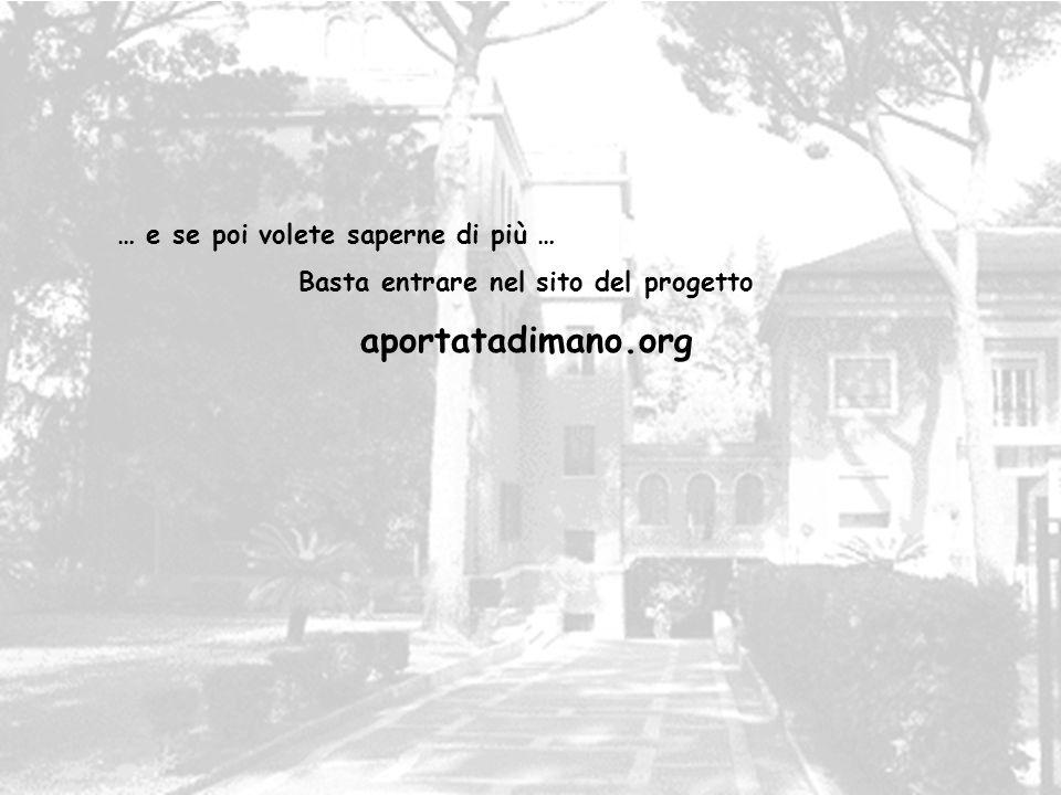 … e se poi volete saperne di più … Basta entrare nel sito del progetto aportatadimano.org