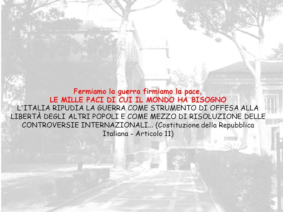 Fermiamo la guerra firmiamo la pace, LE MILLE PACI DI CUI IL MONDO HA BISOGNO L'ITALIA RIPUDIA LA GUERRA COME STRUMENTO DI OFFESA ALLA LIBERTÀ DEGLI A