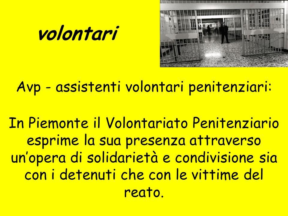 volontari In Piemonte il Volontariato Penitenziario esprime la sua presenza attraverso unopera di solidarietà e condivisione sia con i detenuti che con le vittime del reato.