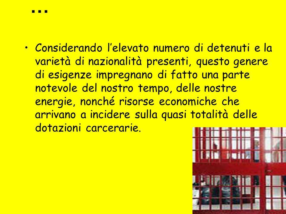 … Considerando lelevato numero di detenuti e la varietà di nazionalità presenti, questo genere di esigenze impregnano di fatto una parte notevole del