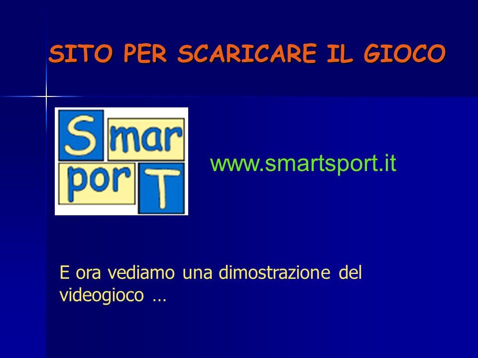 SITO PER SCARICARE IL GIOCO www.smartsport.it E ora vediamo una dimostrazione del videogioco …