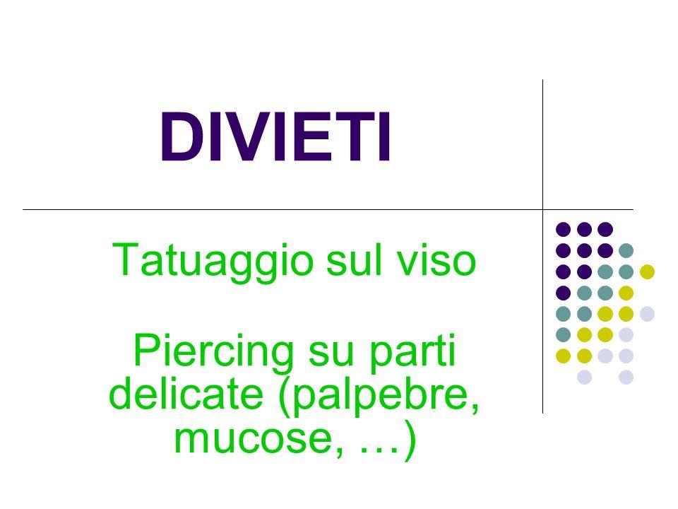 DIVIETI Tatuaggio sul viso Piercing su parti delicate (palpebre, mucose, …)