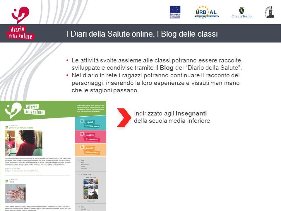 I Diari della Salute online. I Blog delle classi Le attività svolte assieme alle classi potranno essere raccolte, sviluppate e condivise tramite il Bl