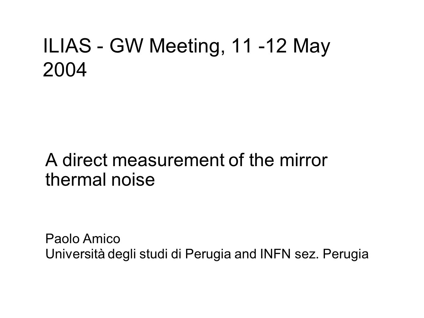 A direct measurement of the mirror thermal noise Paolo Amico Università degli studi di Perugia and INFN sez.