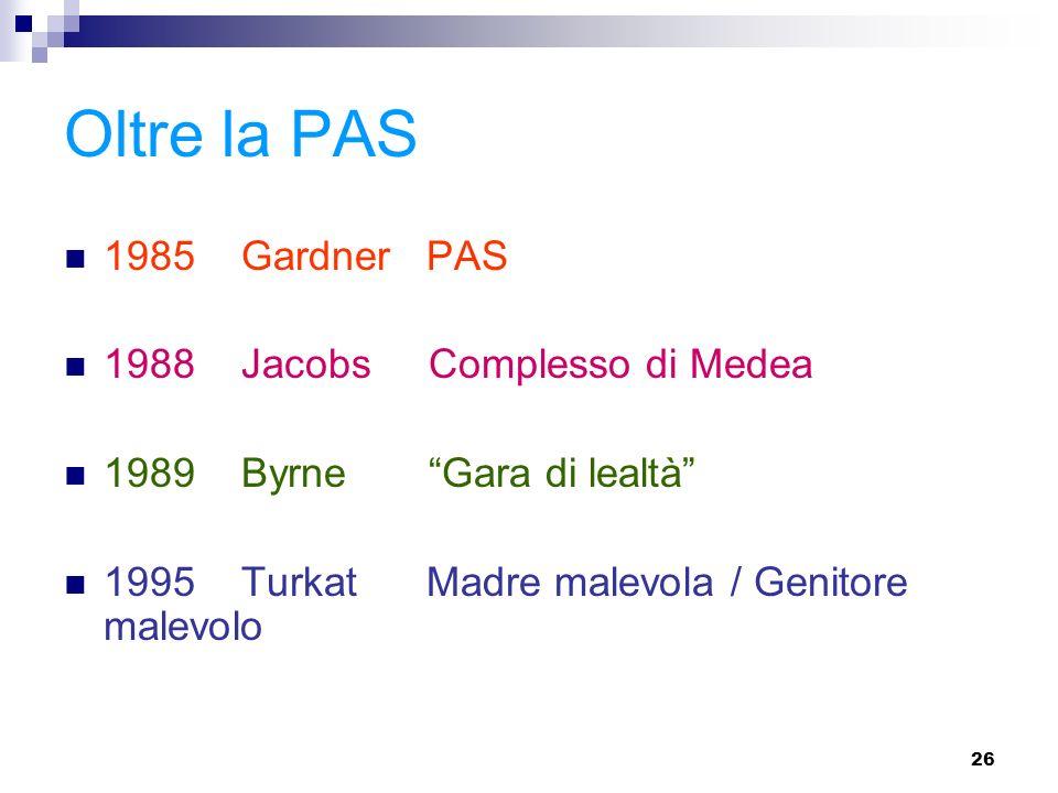26 Oltre la PAS 1985 Gardner PAS 1988 Jacobs Complesso di Medea 1989 Byrne Gara di lealtà 1995 Turkat Madre malevola / Genitore malevolo