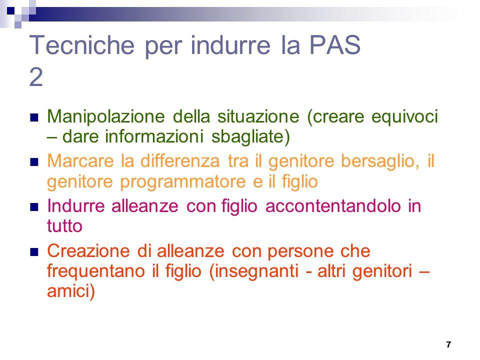 7 Tecniche per indurre la PAS 2 Manipolazione della situazione (creare equivoci – dare informazioni sbagliate) Marcare la differenza tra il genitore b