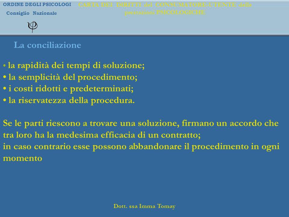 ORDINE DEGLI PSICOLOGI Consiglio Nazionale Dott. ssa Imma Tomay CARTA DEI DIRITTI del CONSUMATORE-UTENTE delle prestazioni PSICOLOGICHE La conciliazio