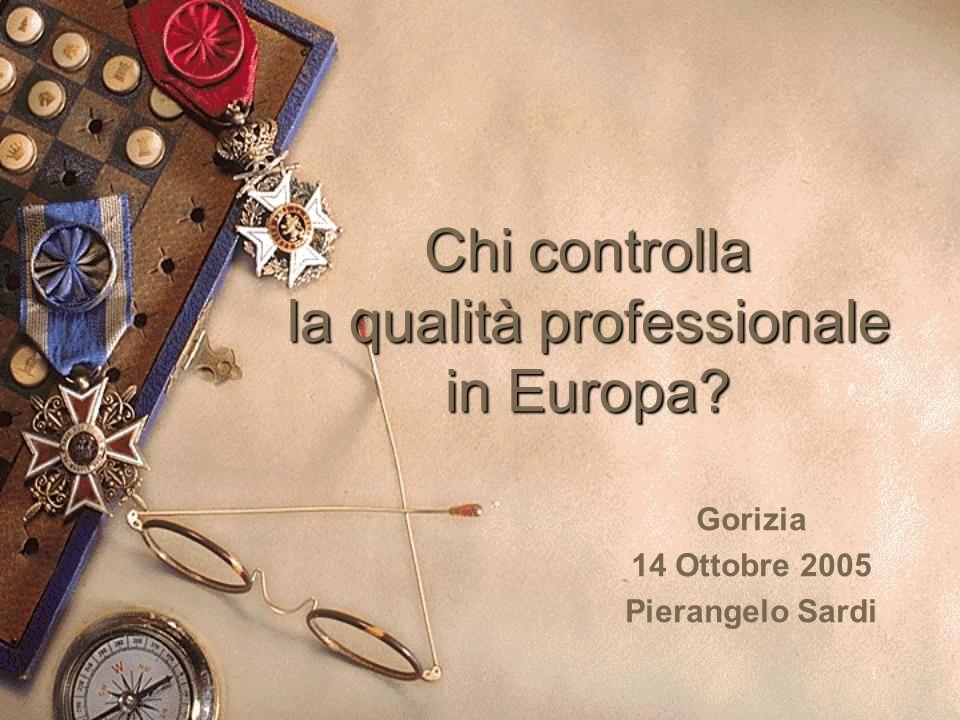 1 Chi controlla la qualità professionale in Europa Gorizia 14 Ottobre 2005 Pierangelo Sardi