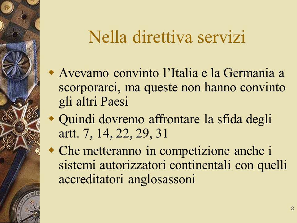 8 Nella direttiva servizi Avevamo convinto lItalia e la Germania a scorporarci, ma queste non hanno convinto gli altri Paesi Quindi dovremo affrontare la sfida degli artt.