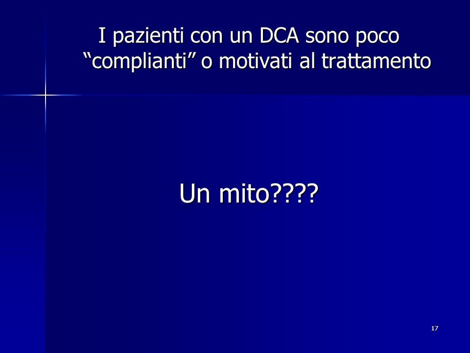 17 I pazienti con un DCA sono poco complianti o motivati al trattamento Un mito????