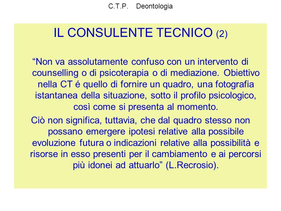 C.T.P. Deontologia IL CONSULENTE TECNICO (2) Non va assolutamente confuso con un intervento di counselling o di psicoterapia o di mediazione. Obiettiv