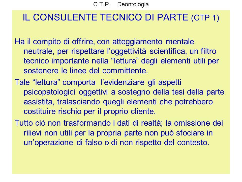C.T.P. Deontologia IL CONSULENTE TECNICO DI PARTE (CTP 1) Ha il compito di offrire, con atteggiamento mentale neutrale, per rispettare loggettività sc