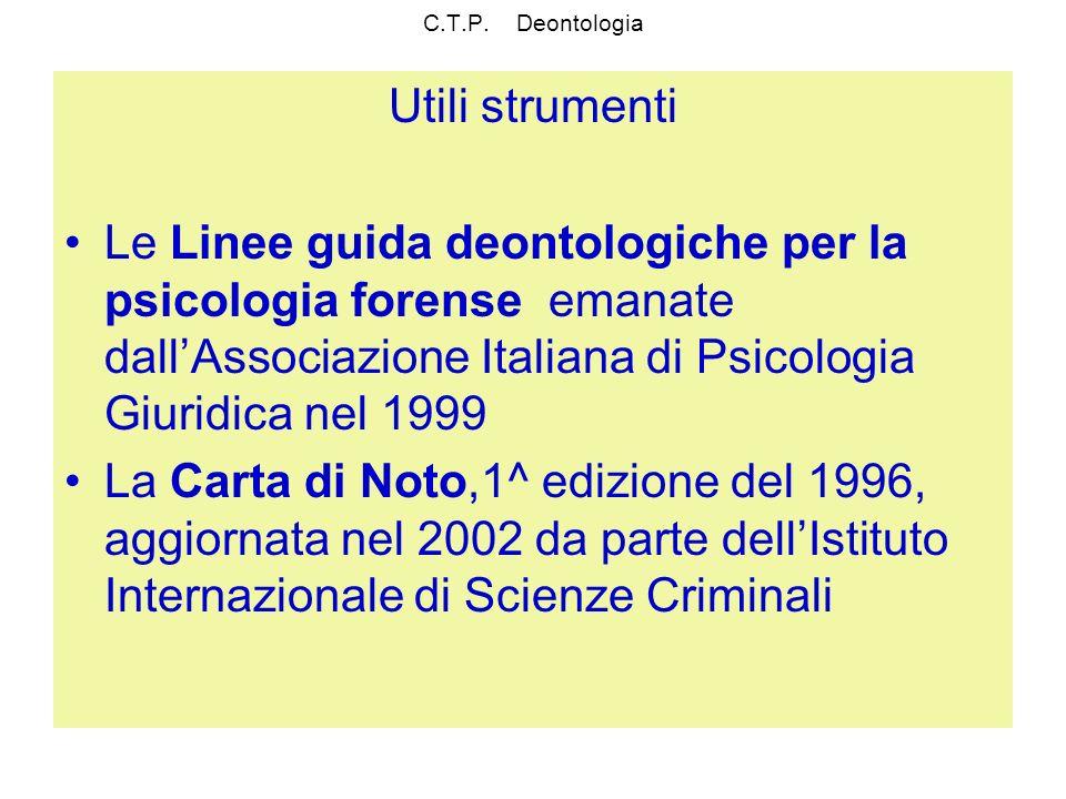 C.T.P. Deontologia Utili strumenti Le Linee guida deontologiche per la psicologia forense emanate dallAssociazione Italiana di Psicologia Giuridica ne