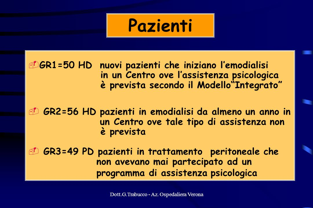 Dott.G.Trabucco - Az. Ospedaliera Verona Pazienti GR1=50 HD nuovi pazienti che iniziano lemodialisi in un Centro ove lassistenza psicologica è previst