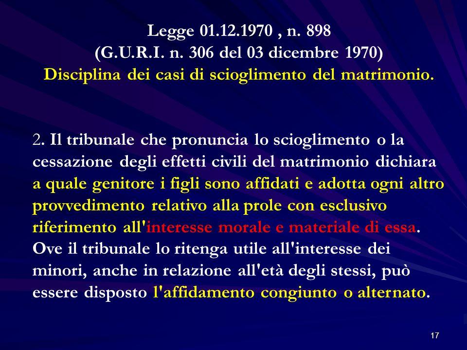 17 Legge 01.12.1970, n. 898 (G.U.R.I. n. 306 del 03 dicembre 1970) Disciplina dei casi di scioglimento del matrimonio. 2. Il tribunale che pronuncia l