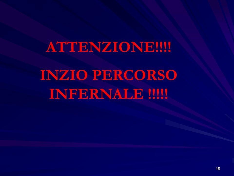 18 ATTENZIONE!!!! INZIO PERCORSO INFERNALE !!!!!