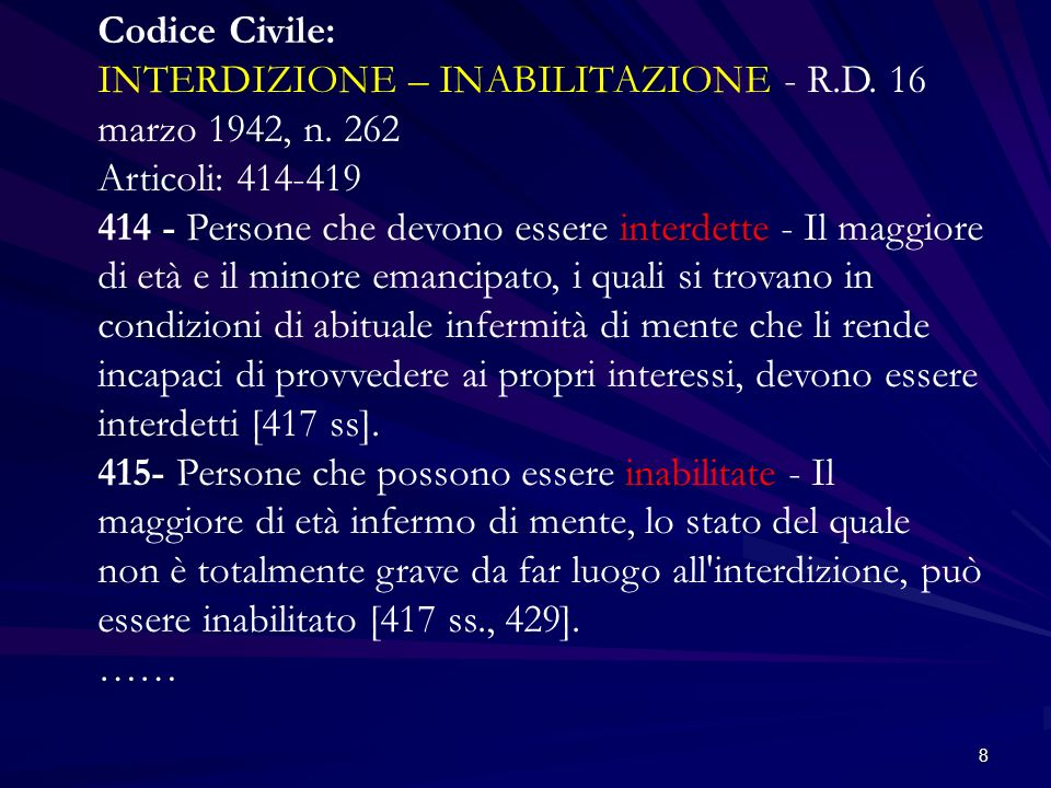 8 Codice Civile: INTERDIZIONE – INABILITAZIONE - R.D. 16 marzo 1942, n. 262 Articoli: 414-419 414 - Persone che devono essere interdette - Il maggiore