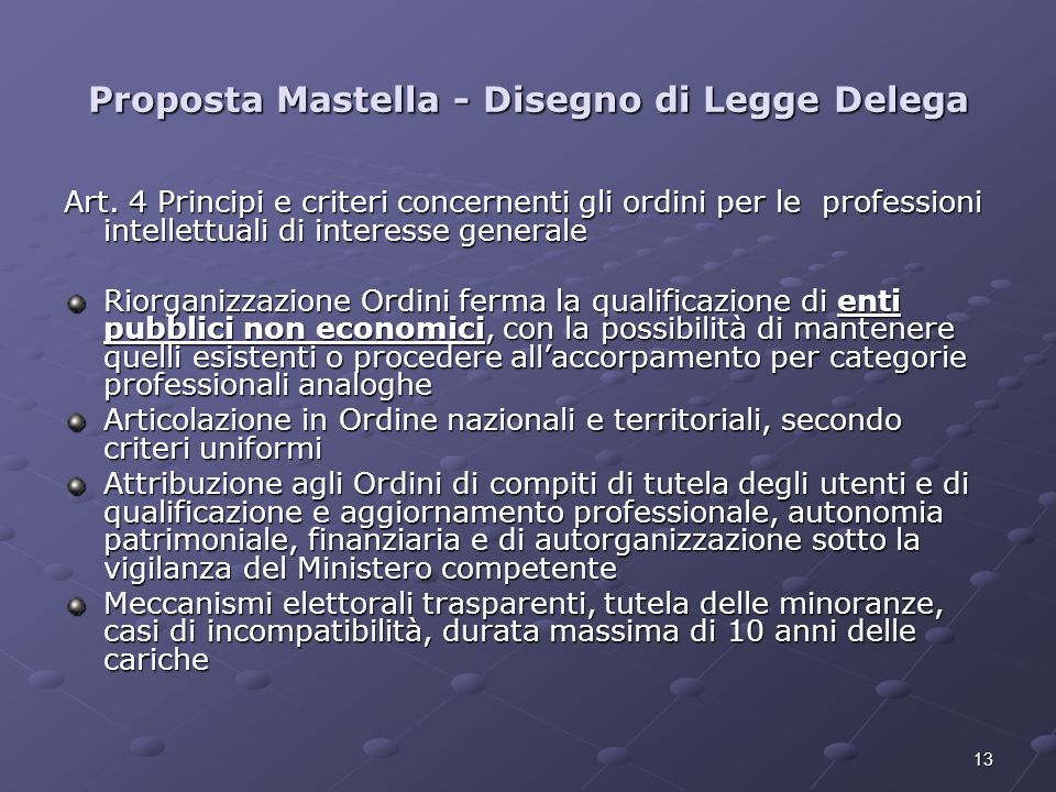 13 Proposta Mastella - Disegno di Legge Delega Art. 4 Principi e criteri concernenti gli ordini per le professioni intellettuali di interesse generale