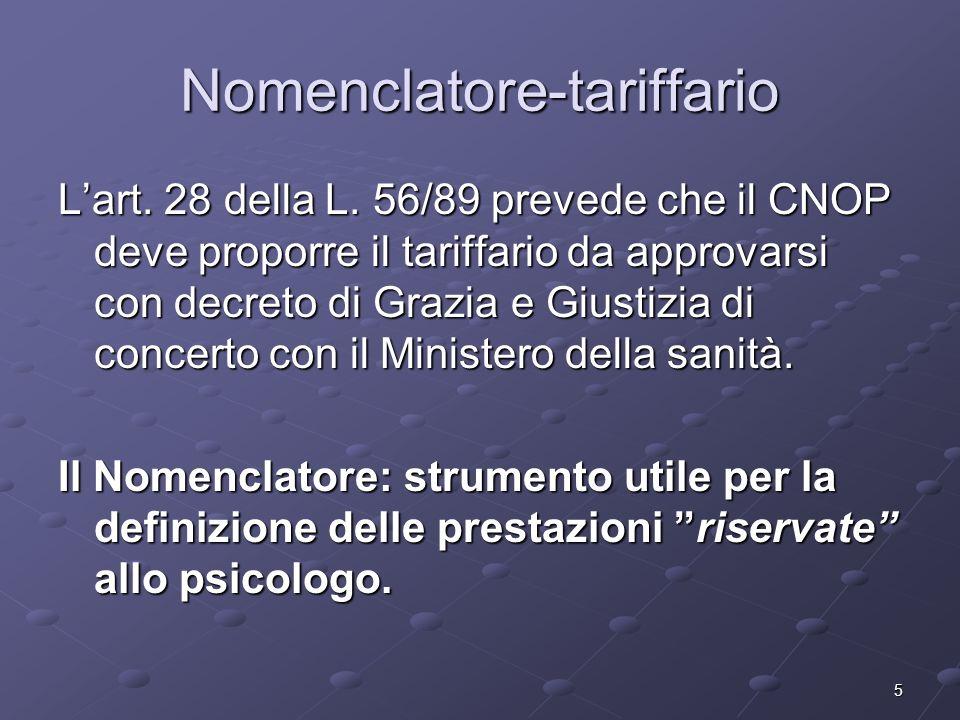 5 Nomenclatore-tariffario Lart. 28 della L. 56/89 prevede che il CNOP deve proporre il tariffario da approvarsi con decreto di Grazia e Giustizia di c