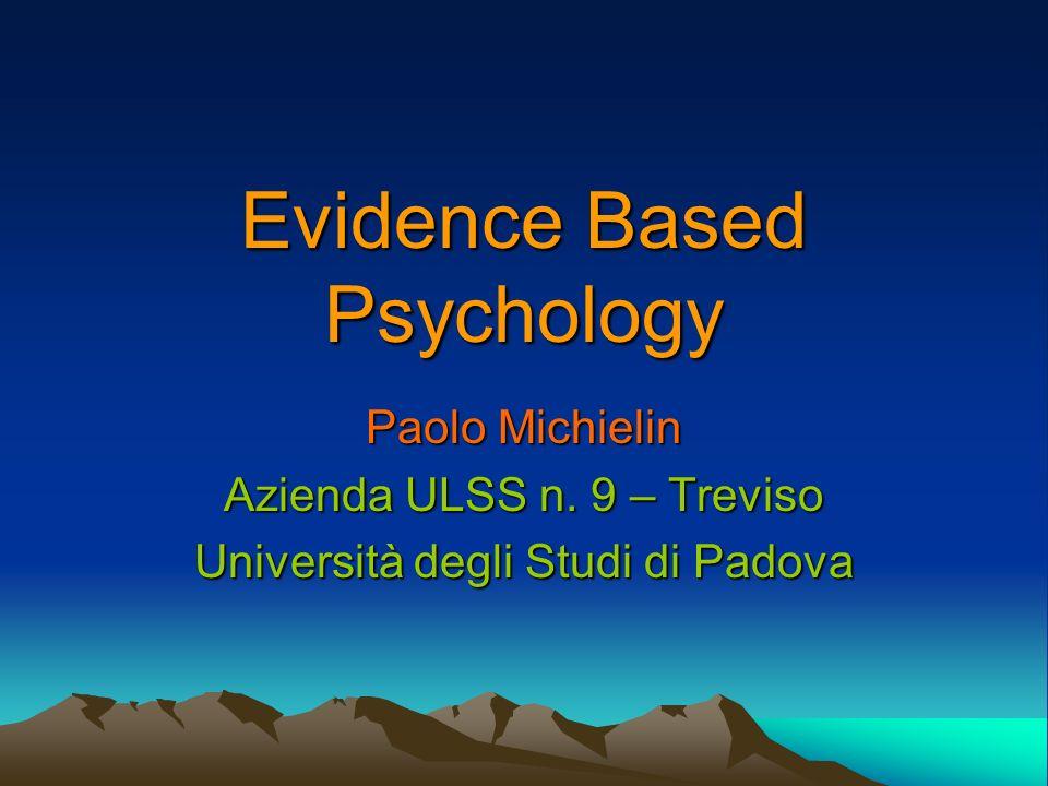 Evidence Based Psychology Paolo Michielin Azienda ULSS n. 9 – Treviso Università degli Studi di Padova