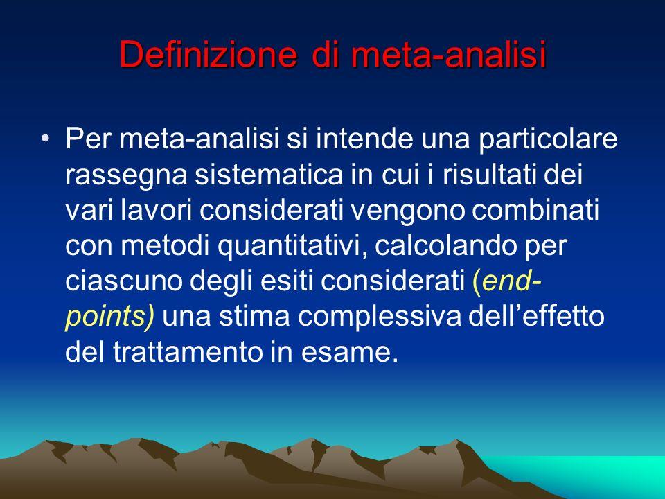 Definizione di meta-analisi Per meta-analisi si intende una particolare rassegna sistematica in cui i risultati dei vari lavori considerati vengono co