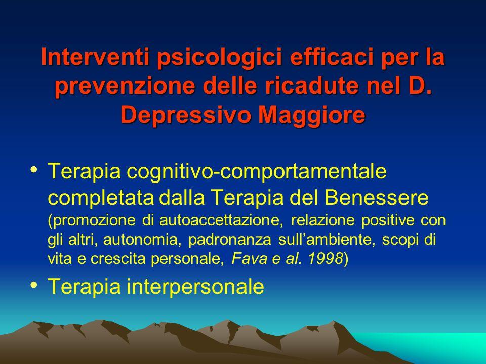Interventi psicologici efficaci per la prevenzione delle ricadute nel D. Depressivo Maggiore Terapia cognitivo-comportamentale completata dalla Terapi