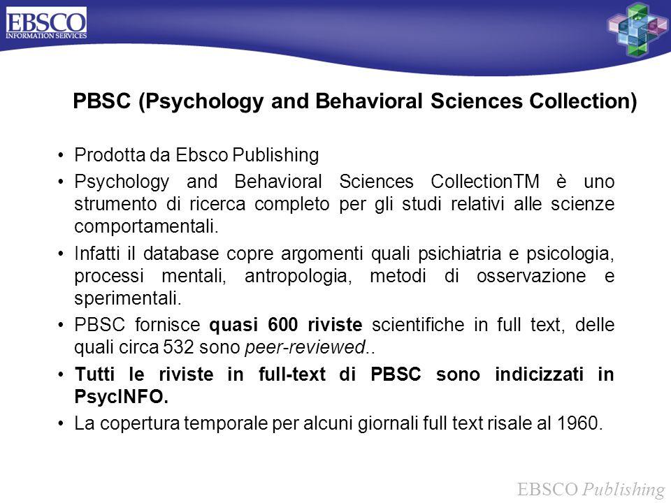 EBSCO Publishing PBSC (Psychology and Behavioral Sciences Collection) Prodotta da Ebsco Publishing Psychology and Behavioral Sciences CollectionTM è u