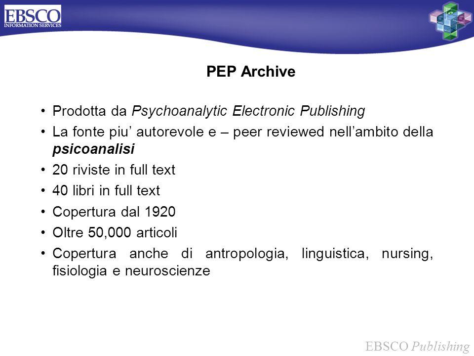 EBSCO Publishing PEP Archive Prodotta da Psychoanalytic Electronic Publishing La fonte piu autorevole e – peer reviewed nellambito della psicoanalisi