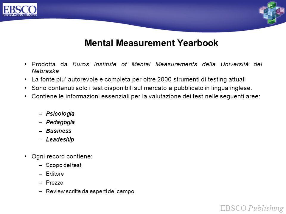 EBSCO Publishing Mental Measurement Yearbook Prodotta da Buros Institute of Mental Measurements della Università del Nebraska La fonte piu autorevole